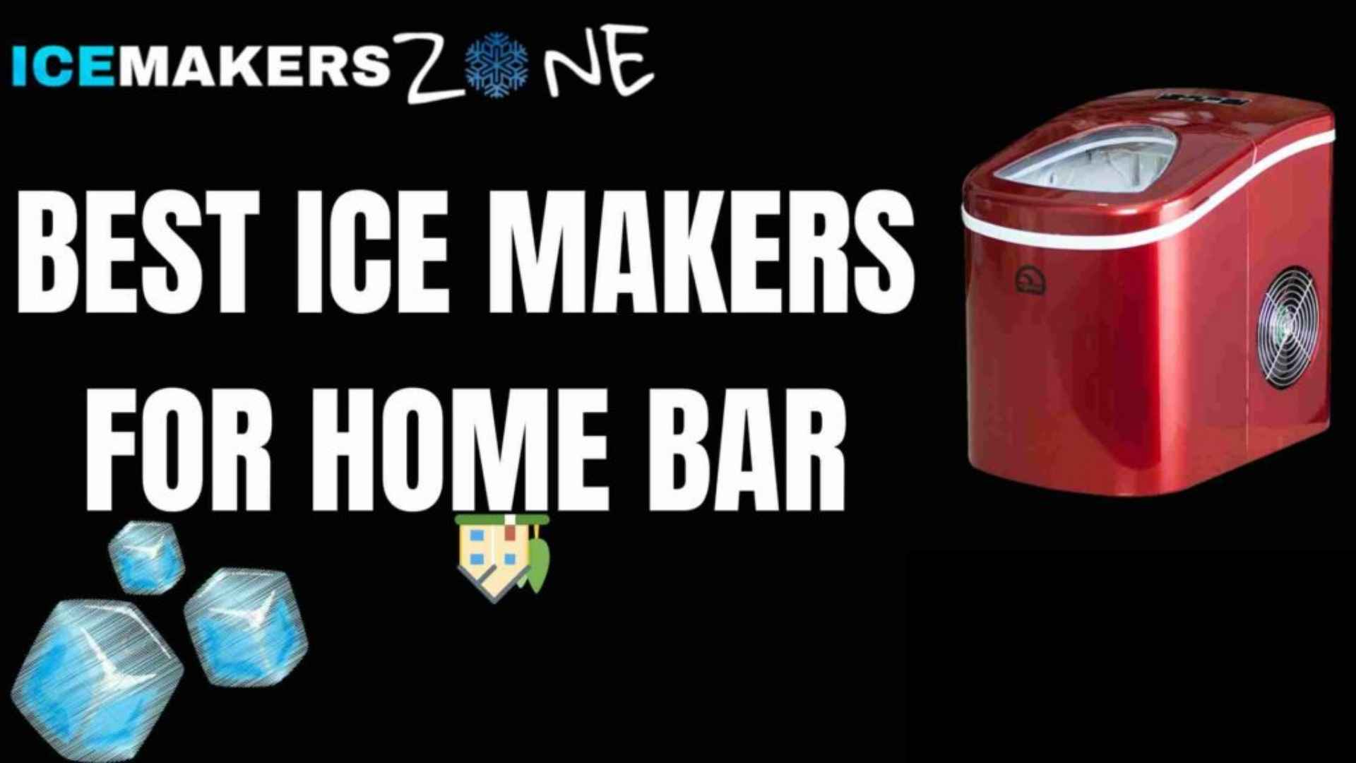 Best Ice Makers for Home Bar