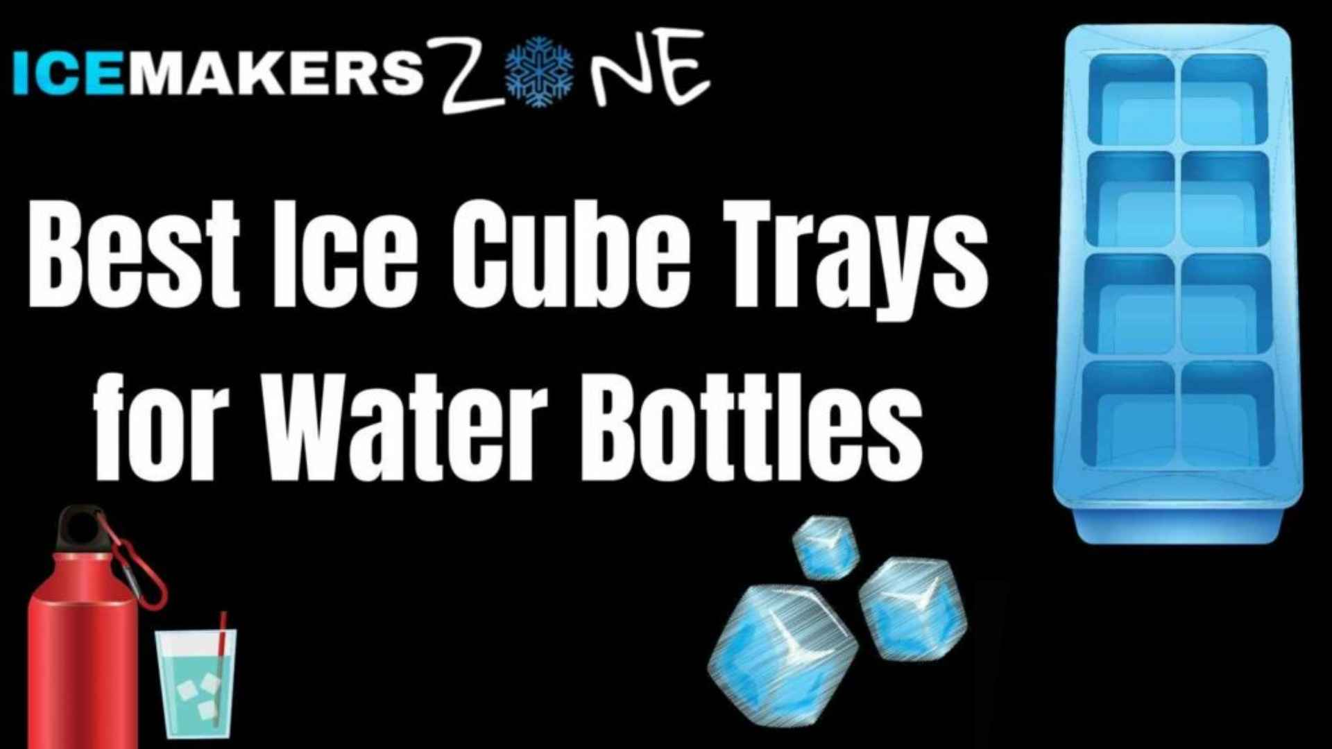 Best Ice Cube Trays for Water Bottles