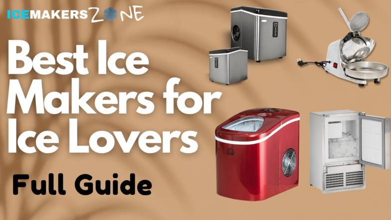 Best Ice Makers for Ice Lovers
